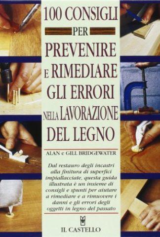 Cento consigli per prevenire e rimediare gli errori nella lavorazione del legno