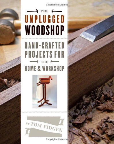 The Unplugged Woodshop: Hand-Crafted Projects