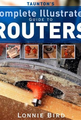 Taunton's Complete Illustrated Guide to Routers - Guida completa alla fresatrice